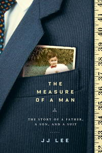 The Measure of a Man:  The Story of a Father, a Son and a Suit