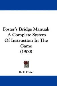 image of Foster's Bridge Manual: A Complete System Of Instruction In The Game (1900)