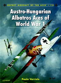 Austro-Hungarian Albatros Aces of World War 1 by  Paolo Varriale - Paperback - 2012 - from Viceroy Books (SKU: 006541)
