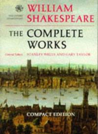 William Shakespeare: The Complete Works (Compact Edition) (The Oxford Shakespeare)