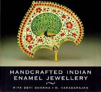 Handcrafted Indian Enamel Jewellery by Rita Devi Sharma; M. Varadarajan - Hardcover - 2006 - from Rob Briggs Books (SKU: 623467)
