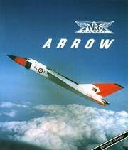 Avro Arrow, The Story of the Avro Arrow From Its Evolution To Its Extinction