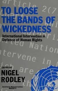 TO LOOSE THE BANDS OF WICKEDNESS: International Intervention in Defence of Human Rights