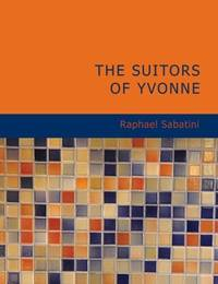 image of The Suitors of Yvonne: Being a Portion of the Memoirs of the Sieur Gaston