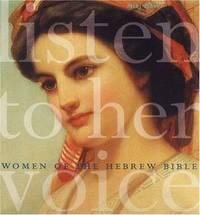 Listen to Her Voice Women of the Hebrew Bible