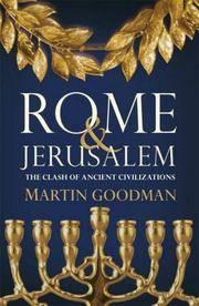 Rome & Jerusalem - The Clash of Ancient Civilizations