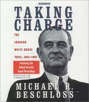 Taking Charge: The Johnson White House Tapes, 1963-1964 Featuring The Actual Secretly Taped Recordings