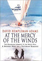 At the Mercy of the Winds  Two Remarkable Journeys to the North Pole: A  Modern Hero and a Victorian Romance