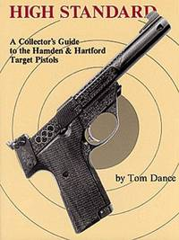image of High Standard: A Collector's Guide to the Hamden & Hartford Target Pistols