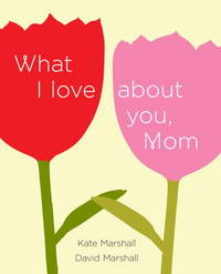 What I Love About You, Mom by  Kate  David; Marshall - from Books and More by the Rowe (SKU: 18-5H9780452298477)