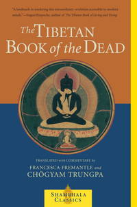 The Tibetan Book of the Dead: The Great Liberation Through Hearing In The Bardo By Guru Rinpoche According to Karma Lingpa