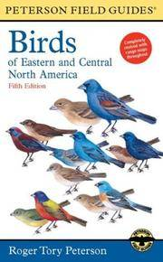 A Field Guide to the Birds of Eastern and Central North America (Peterson Field Guide)