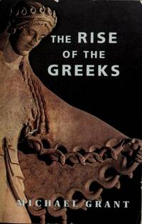 The Rise of the Greeks by MICHAEL GRANT - Paperback - 2005-07-04 - from Books Express and Biblio.com
