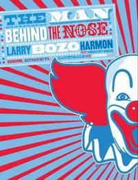 "The Man Behind the Nose:   Assassins, Astronauts, Cannibals, and Other  Stupendous Tales by  Larry ""Bozo"" & Thomas Scott McKenzie Harmon - Signed First Edition - 2010 - from Mainly Books and Biblio.com"