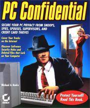 PC Confidential: Secure Your PC from Snoops, Spies, Spouses, Supervisors, and Credit Card Thieves...