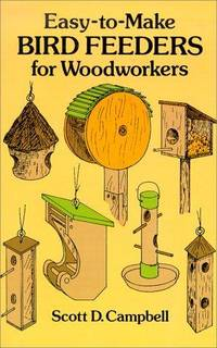 Easy-To-Make Bird Feeders for Woodworkers by  Scott D Campbell - Paperback - 1989 - from Kadriin Blackwell and Biblio.com