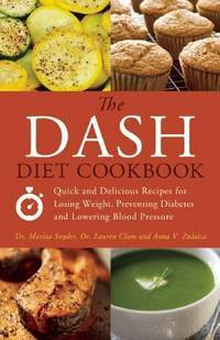 The DASH Diet Cookbook: Quick and Delicious Recipes for Losing Weight, Preventing Diabetes, and...
