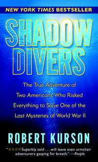 SHADOW DIVERS: The True Adventure of Two Americans Who Risked Everything to Solve One of the Last Mysteries of World War II by Robert Kurson - 2005-01-01 - from Books Express and Biblio.com