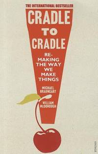 image of Cradle to Cradle: Remaking the Way We Make Things (Patterns of the Planet)