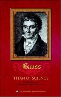 Carl Friedrich Gauss: Titan of Science (Spectrum) by G. Waldo Dunnington, Fritz-Egbert Dohse, Jeremy Gray