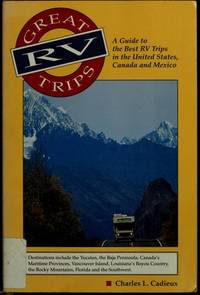 Great Rv Trips: A Guide to the Best Rv Trips in the United States, Canada and Mexico by Charles L Cadieux - Paperback - 1994 - from Endless Shores Books (SKU: 66938)