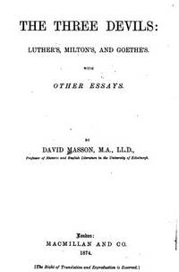 The Three Devils, Luther's, Milton's, and Goethe's: With Other Essays