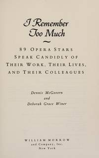 I Remember Too Much: 89 Opera Stars Speak Candidly of Their Work, Their Lives, and Their Colleagues by  Deborah Grace  Dennis; Winer - Hardcover - from CambridgeBookstore and Biblio.co.uk
