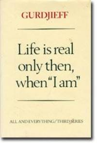 """Life Is Real Only Then, When """"I Am"""" (All and Everything / Third series)."""