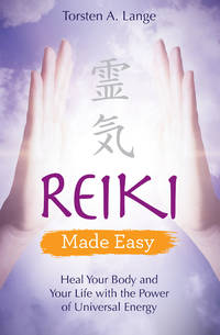 REIKI MADE EASY: Heal Your Body & Your Life With The Power Of Universal Energy