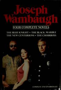 image of The Blue Knight; The Black Marble, The New Centurions; and The Choirboys ( 4 Complete novels)