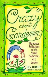 Crazy about Gardening  Humorous Reflections on the