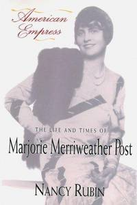 AMERICAN EMPRESS The Life and Times of Marjorie Merriweather Post