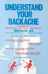 Understand Your Backache: A Guide to Prevention, Treatment, and Relief