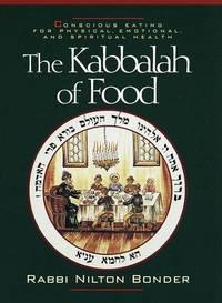 The Kabbalah of Food: Conscious Eating for Physical, Emotional and Spiritual Health