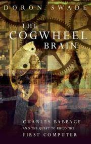 The Cogwheel Brain: Charles Babbage and the Quest to Build the First Computer
