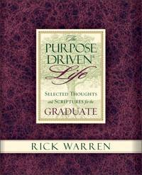 The Purpose Driven Life Selected Thoughts and Scriptures for the Graduate by Warren, Rick