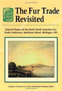 The Fur Trade Revisited : Selected Papers of the Sixth North American Fur Trade Conference, Mackinac Island, Michigan, 1991