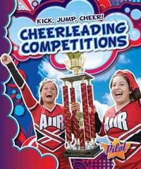 Cheerleading Competitions (Pilot Books: Kick, Jump, Cheer!)