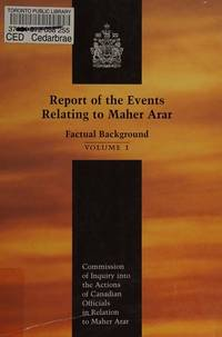 Report of the Events Relating to Maher Arar: Factual Background. Volumes 1 & 2