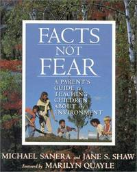 Facts Not Fear: A Parent's Guide to Teaching Children about the Environment