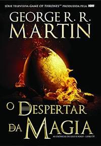 O Despertar da Magia (As Crónicas de Gelo e Fogo, #4) by Martin, George R.R