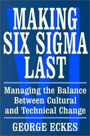 Making Six Sigma Last: Managing the Balance Between Cultural and Technical Change (Six Sigma...