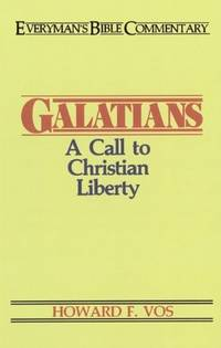 GALATIANS, A CALL TO CHRISTIAN LIBERTY by  Howard F Vos - Paperback - 1987 - from BPC Books (SKU: 8361)