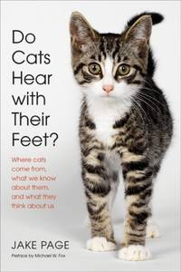 Do Cats Hear with Their Feet?: where cats come from, what we know about them, and what they think about us.