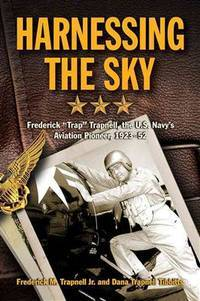 Harnessing the Sky: Frederick Trap Trapnell, the U.S. Navy's Aviation Pioneer, 1923-1952