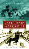 image of Last Train to Paradise: Henry Flagler and the Spectacular Rise and Fall of the Railroad that Crossed an Ocean