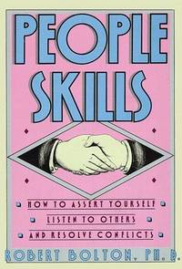 People Skills: How to Assert Yourself, Listen to Others, and Resolve Conflicts .