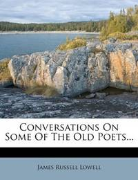Conversations On Some Of the Old Poets