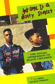 Home is a Dirty Street: The Social Oppression of Black Children by Perkins, Useni E; Perkins, Eugene - 1991