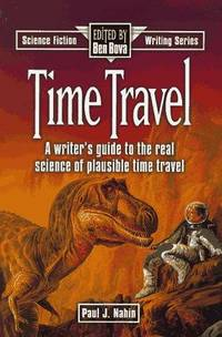 Time Travel: A Writer's Guide to the Real Science of Plausible Time Travel (Science Fiction...